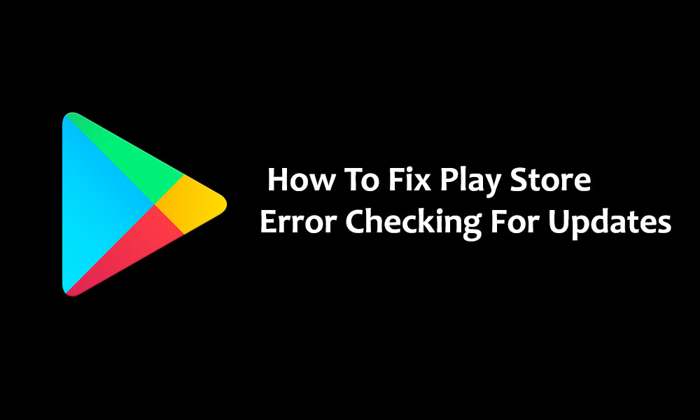 How To Fix Play Store Error Checking For Updates